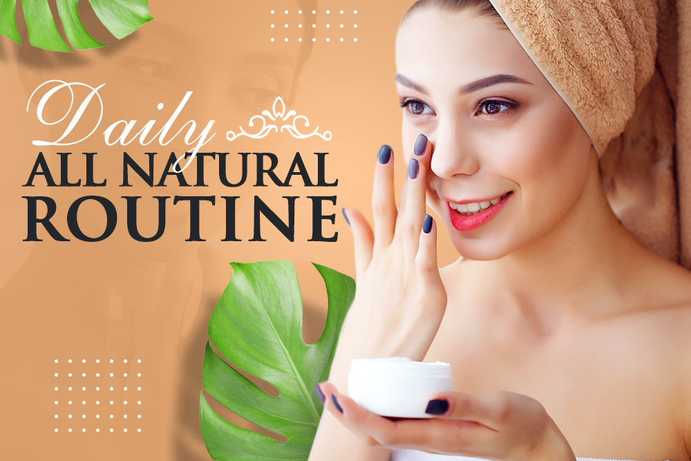 How To Keep A Daily All Natural Routine – Skinsation Naturally