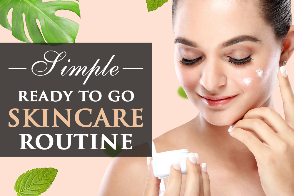 Perfect Skin Care For A Simple Ready To Go Routine