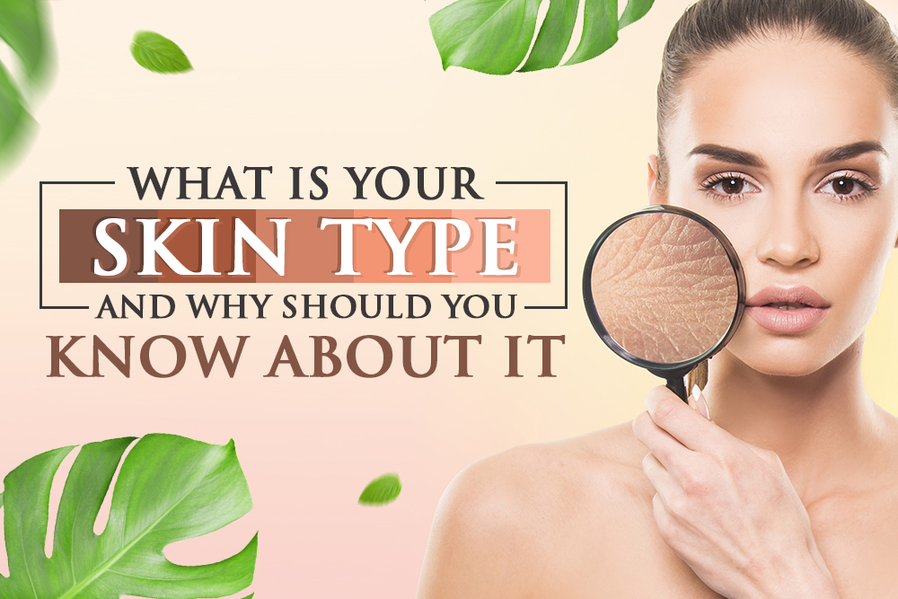 Expert Analysis: What Is Your Skin Type, And Why Should You Know About It?