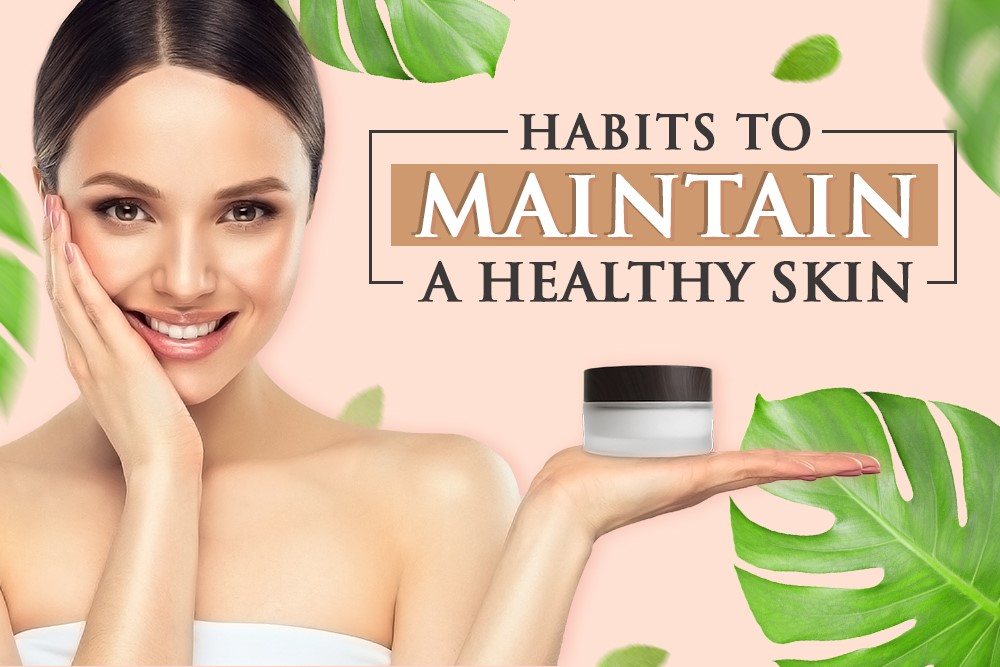 Habits To Maintain a Healthy Skin