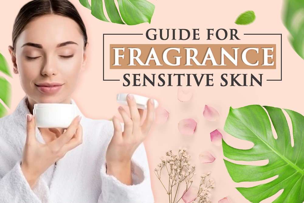 Guide For Fragrance Sensitive Skin
