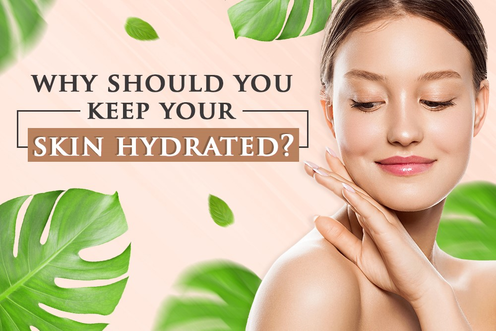 Why Should You Keep Your Skin Hydrated?